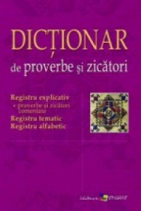 Dictionar de proverbe si zicatori. Elena Grosu.